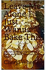 Leave Me Alone I Just Wanna Bake This: A Bunch of Things I Have Baked, Eaten, and Would Potentially Eat Again (Super Half Mini Tomes for Foodies Book 4) Kindle Edition