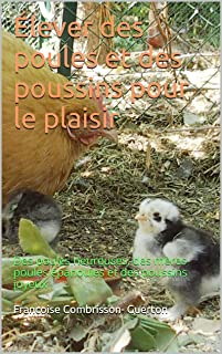 Élever des poules et des poussins pour le plaisir: Des poules heureuses, des mères-poules épanouies et des poussins joyeux (French Edition)