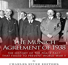 The Munich Agreement of 1938: The History of the Peace Pact that Failed to Prevent World War II