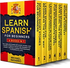 Learn Spanish for Beginners: 6 books in 1: The Complete Course With Short Stories, Easy Phrases, Words in Context and Gram...