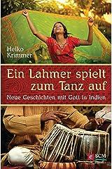 Ein Lahmer spielt zum Tanz auf: Neue Geschichten mit Gott in Indien (German Edition) Kindle Edition