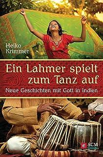 Ein Lahmer spielt zum Tanz auf: Neue Geschichten mit Gott in Indien (German Edition)