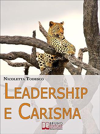 Leadership e Carisma. Come Riconoscere e Sviluppare il Tuo Carisma per Diventare un Leader di Successo. (Ebook Italiano - Anteprima Gratis): Come Riconoscere ... Carisma per Diventare un Leader di Successo