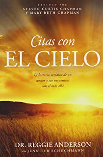 Appointments with Heaven: The True Story of a Country Doctor's Healing Encounters with the Hereafter (Spanish Edition)