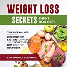 Weight Loss Secrets: 2-in-1 Box Set: Intermittent Fasting for Women 101, The Ketogenic Diet Bible for Beginners