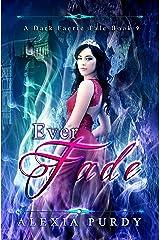 Ever Fade (A Dark Faerie Tale Book 9) Kindle Edition