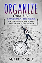 Organize Your Life: 3-in-1 Bundle to Master Organization Hacks, Organizing Ideas, How to Be Organized & Organize Your Home...