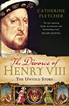 The Divorce of Henry VIII: The Untold Story
