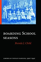 Boarding School Seasons: American Indian Families, 1900-1940 (North American Indian Prose Award)