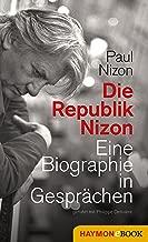 Die Republik Nizon: Eine Biographie in Gesprächen, geführt mit Philippe Derivière (German Edition)