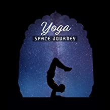 Yoga Space Journey: 2019 New Age Deep Ambient Music for Meditation & Inner Relaxation, Mind Calming Cosmic Sounds, Chakra Healing Songs, Zen, Mantra, Third Eye Opening