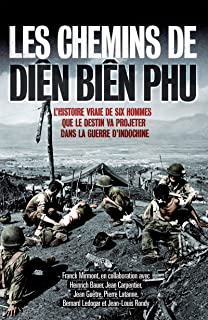 Les chemins de Diên Biên Phu: L'histoire vraie de six hommes que le destin va projeter dans la guerre d'Indochine (Nimrod) (French Edition)