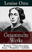 Gesammelte Werke: Romane + Frauenbewegung Essays + Biografien + Gedichte: Mein Lebensgang + Frauenleben im deutschen Reich + Das Recht der Frauen auf Erwerb ... deutscher Handwerksmann... (German Edition)