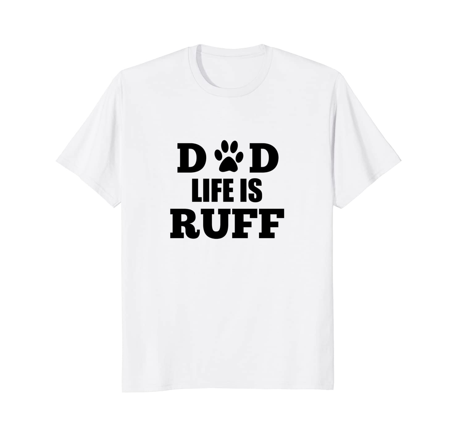 Dad Life Is Ruff T-Shirt Men's Funny Dog PAW