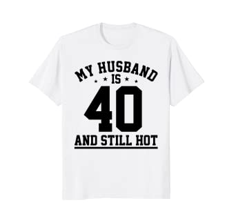 Amazon My Husband Is 40 And Still Hot 40th Birthday T Shirt
