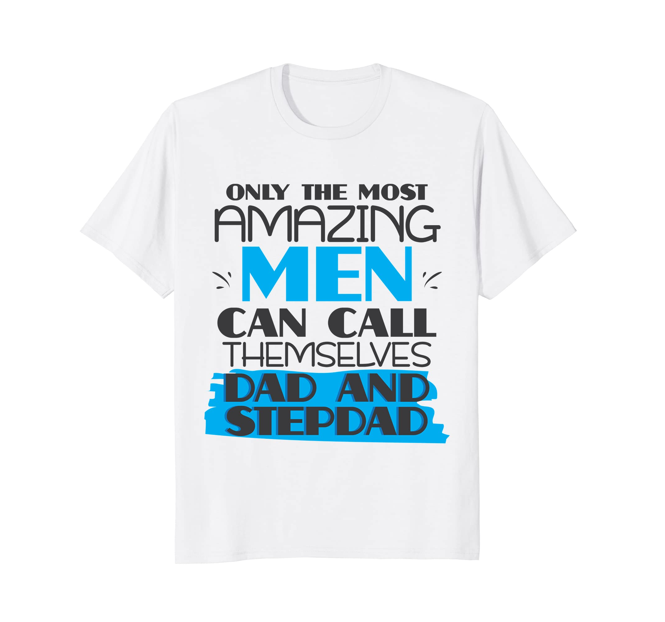 4a15a5bd Amazon.com: Only Most Amazing Men Call Dad Stepdad T-shirt Funny Gift:  Clothing