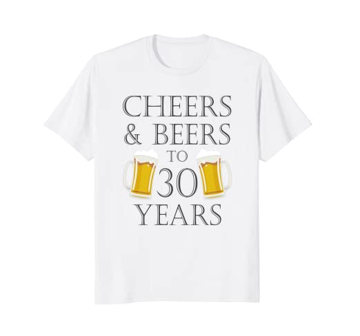 cafde90e6 Image Unavailable. Image not available for. Color: Cheers and Beers to 30  Years T-Shirt - 30th Birthday Gift