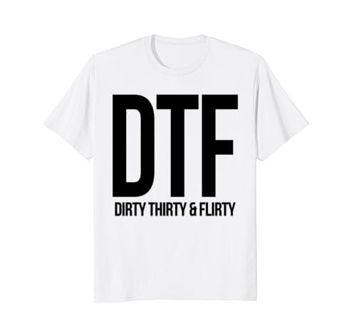 DTF Dirty Thirty Amp Flirty Funny 30th Birthday Gift T Shirt