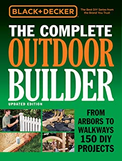 Black & Decker The Complete Outdoor Builder - Updated Edition: From Arbors to Walkways 150 DIY Projects (Black & Decker Co...