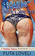 Soaking Daddy's Sissy Brat: A Totally Taboo M/M/M/M Story (Discipline Daddy's Sissy Brat Book 5) (English Edition)