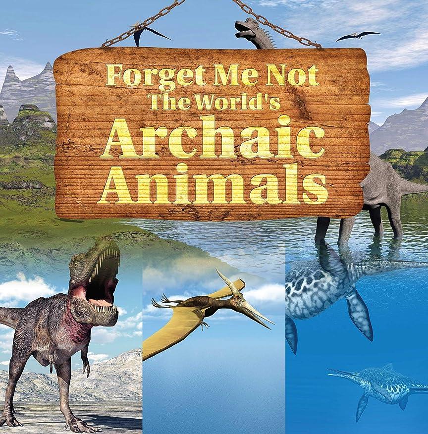 写真おめでとうグラマーForget Me Not: The World's Archaic Animals: Extinct Animals Books (Children's Zoology Books) (English Edition)