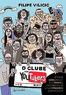 O clube dos youtubers: Como ícones rebeldes construíram o maior fenômeno da internet e se tornaram os principais influenci...