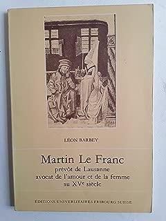 Martin Le Franc: Prévôt de Lausanne, avocat de l'amour et de la femme au XVe siècle (French Edition)