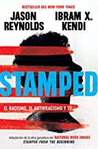 Stamped: el racismo, el antirracismo y tú / Stamped: Racism, Antiracism, and You: A Remix of the National Book Award-winni...