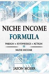 Niche Income Formula: Passion + Knowledge + Action = Niche Income Kindle Edition