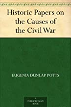 Historic Papers on the Causes of the Civil War (English Edition)