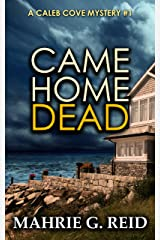 Came Home Dead (The Caleb Cove Mysteries Book 1) Kindle Edition