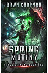 Spring Mutiny: A LitRPG Sci-Fi Adventure (Space Seasons Book 2) Kindle Edition