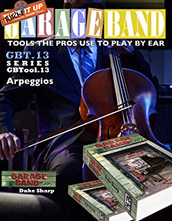 Garage Band Theory – GBTool 13 Arpeggios: excerpt from Garage Band Theory - Tools the Pro's Use to Play by Ear