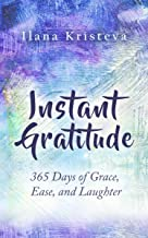 Instant Gratitude: 365 Days of Grace, Ease, and Laughter (Instant Gratitude Collection Book 1)