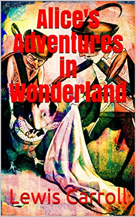 Alice's Adventures in Wonderland by Lewis Carroll (Illustrated) (English Edition)