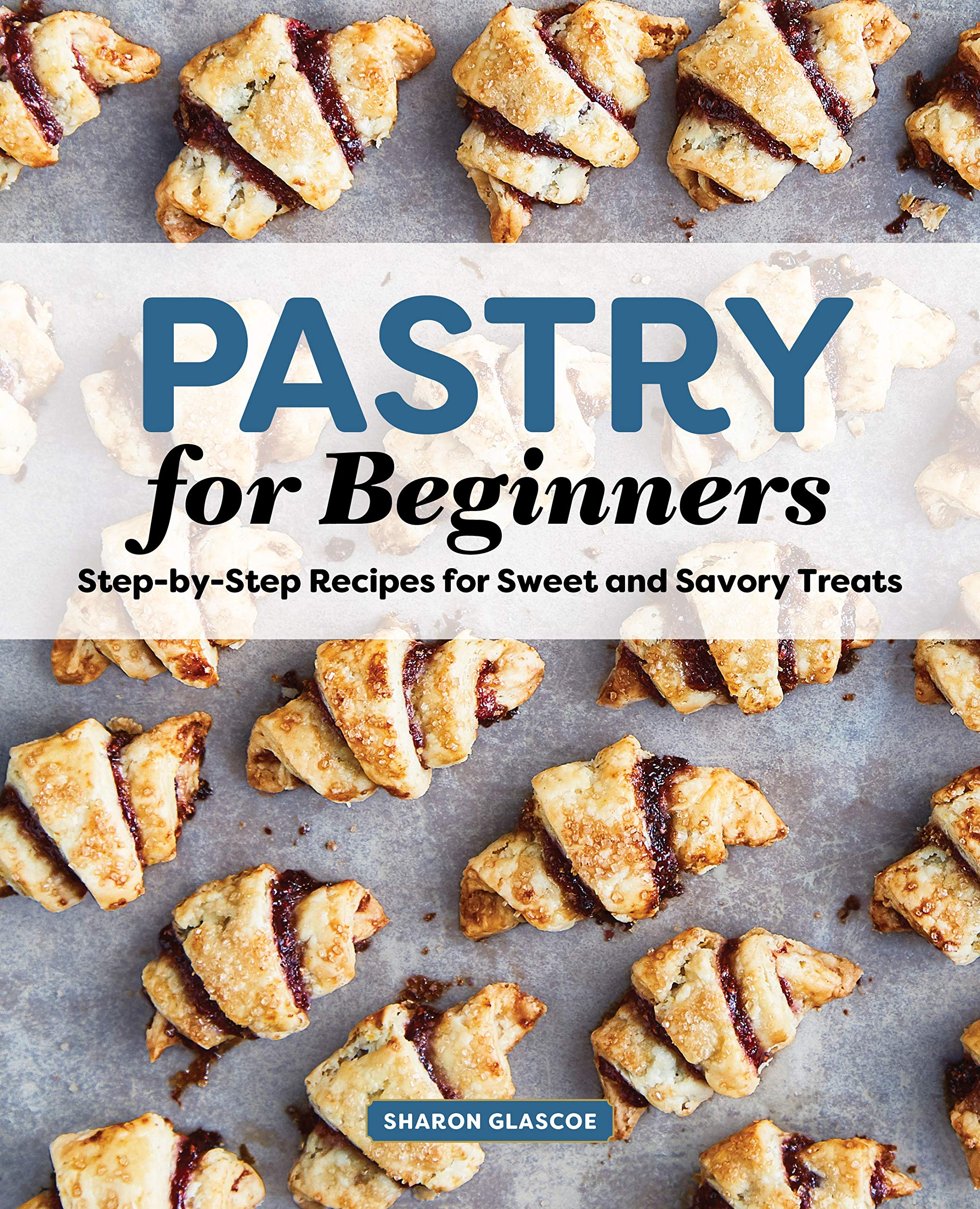 Image OfPastry For Beginners Cookbook: Step-by-Step Recipes For Sweet And Savory Treats