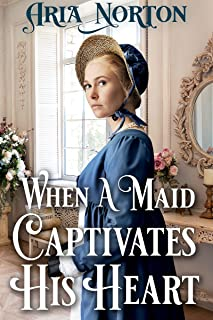 When A Maid Captivates His Heart: A Historical Regency Romance Book