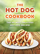 The Hot Dog Cookbook: The 50 Most Delicious Hot Dog Recipes (Recipe Top 50's Book 70)