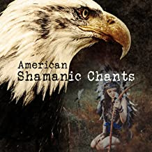 American Shamanic Chants: Native American Music for Dancing with Drums, Tribal Journey & Ethnic Meditation Rhythmic, Sounds of Indian Spirit