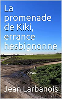 La promenade de Kiki, errance hesbignonne: Roman (French Edition)