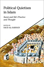 Political Quietism in Islam: Sunni and Shi'i Practice and Thought (King Faisal Center for Research and Islamic Studies Series)