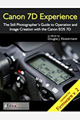 Canon 7D Experience - The Still Photographer's Guide to Operation and Image Creation With the Canon EOS 7D Kindle Edition