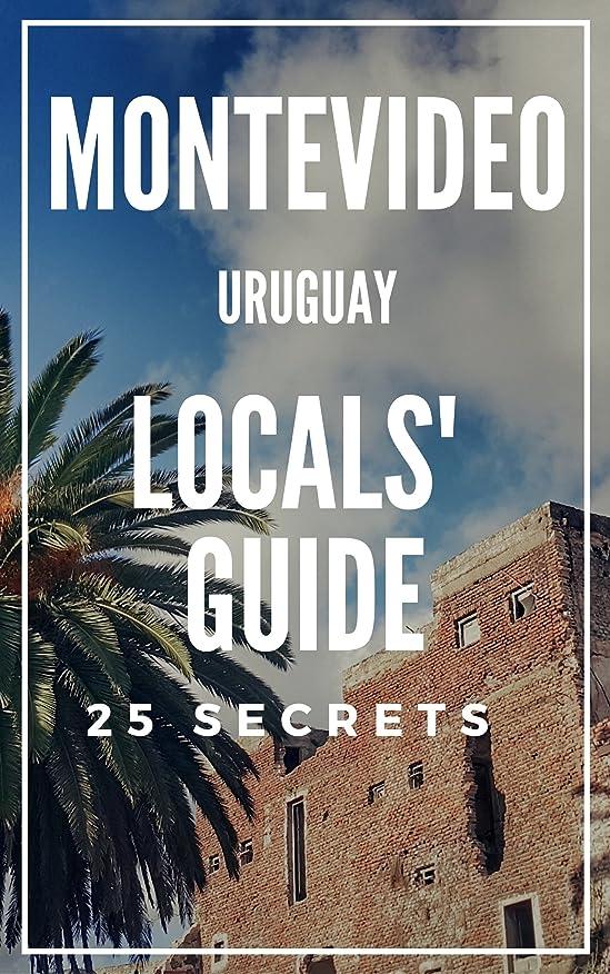 効能ある公爵類似性Montevideo 25 Secrets - The Locals Travel Guide  For Your Trip to Montevideo 2019 Uruguay (English Edition)