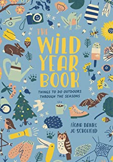 The Wild Year Book: Things to do outdoors through the seasons (Going Wild)