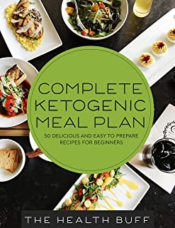 Complete Ketogenic Meal Plan: 50 Delicious and Easy to Prepare Recipes For Beginners (Ketogenic, Dash Diet, Vegan, Clean Eating, Weight Watchers, Gastric Sleeve, Mediterranean Diet)
