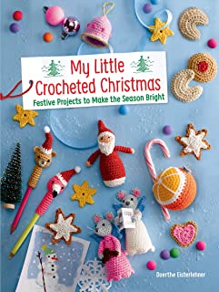 My Little Crocheted Christmas: 25 Projects to Make the Season Bright