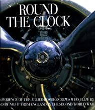 Round the Clock: The Experience of the Allied Bomber Crews Who Flew by Day and by Night from England in the Second World War