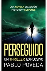 PERSEGUIDO: un thriller explosivo: Una novela de acción, misterio y suspense Versión Kindle