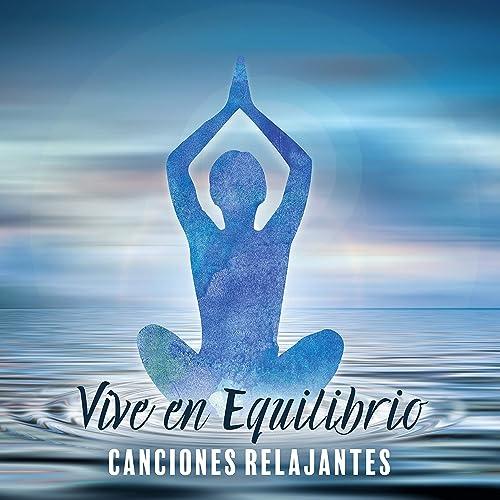 Vive en Equilibrio by Relajante Conjunto de Música Zen on ...