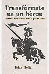 Transfórmate en un héroe : La conexión espiritual con nuestra genuina esencia Versión Kindle